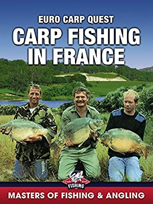 Carp Fishing in France: Euro Carp Quest (Masters of Fishing & Angling)