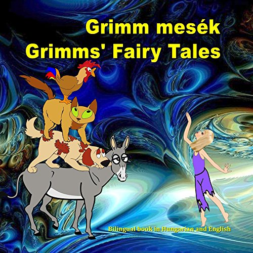 Grimm mesék. Grimms' Fairy Tales. Bilingual book in Hungarian and English: Dual...