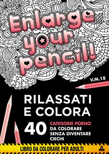 Enlarge your pencil! Rilassati e colora. 40 categorie porno da colorare senza diventare ciechi