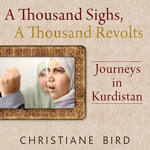 A Thousand Sighs, A Thousand Revolts: Journeys in Kurdistan audiobook cover art