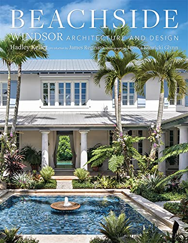 Compare Textbook Prices for Beachside: Windsor Architecture and Design  ISBN 9780865654037 by Keller, Hadley,Glynn, Jessica Klewicki,Reginato, James