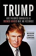 Trump: Los mejores consejos de bienes raíces que he recibido: 100 Expertos comparten sus estrategias (Spanish Edition)