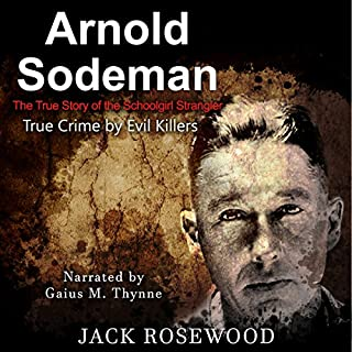 Arnold Sodeman: The True Story of the Schoolgirl Strangler     True Crime by Evil Killers, Book 1              By:                                                                                                                                 Jack Rosewood                               Narrated by:                                                                                                                                 Gaius M. Thynne                      Length: 51 mins     2 ratings     Overall 3.5