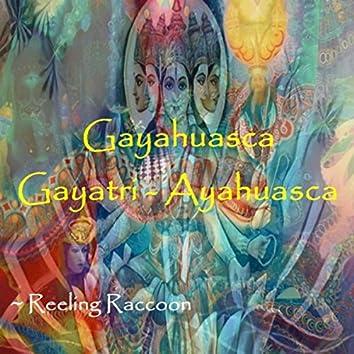 Gayahuasca: Gayatri ~ Ayahuasca