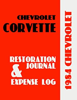1984 CORVETTE - Restoration Journal and Expense Log: Corvette owners crave documentation of their car's history. Keep in-d...