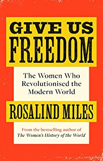 Give Us Freedom: The Women who Revolutionised the Modern World