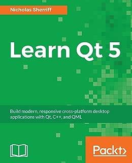Learn Qt 5: Build modern, responsive cross-platform desktop applications with Qt, C++, and QML