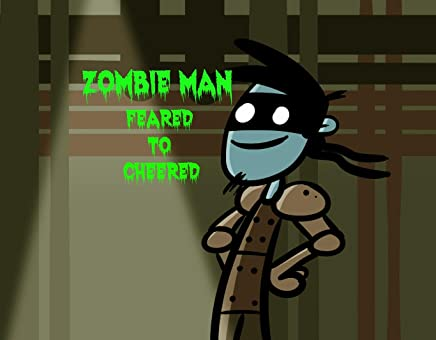 Zombie Man: Feared to Cheered
