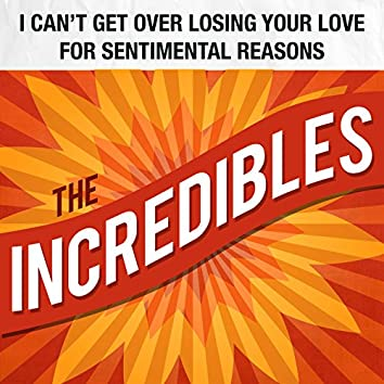 I Can't Get over Losing Your Love / For Sentimental Reasons