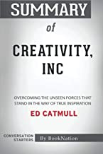 Summary of Creativity, Inc.: Overcoming the Unseen Forces That Stand in the Way of True Inspiration: Conversation Starters