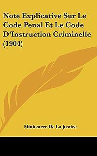 Note Explicative Sur Le Code Penal Et Le Code D'Instruction Criminelle (1904)