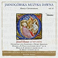 ヤスナ・グラ修道院の音楽 Vol.52 - Music from Jasna Gora Vol. 52 - Jozef Elsner: Overture or Symphonia of the Sacrifice of Abraham, Te Paule solitudinis decus, Mass in E minor & major, Te Deum laudamus -