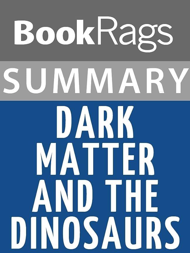 トランクライブラリ年金受給者登るSummary & Study Guide: Dark Matter and the Dinosaurs (English Edition)