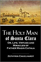 The Holy Man of Santa Clara: Or, Life, Virtues and Miracles of Father Magin Catala (1909)