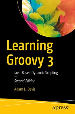 Learning Groovy 3: Java-Based Dynamic Scripting