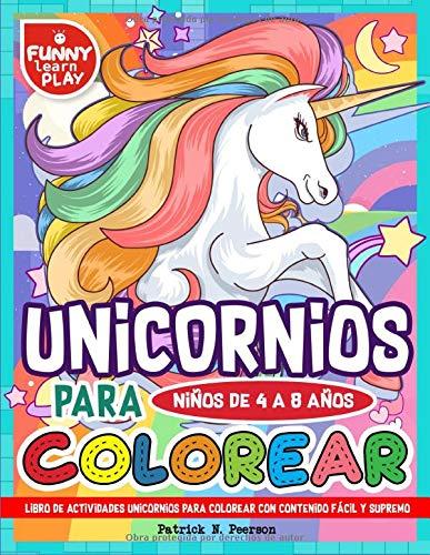 Libro De Actividades Unicornios Para Colorear Con Contenido Fácil Y Supremo: Libros De Unicornio...