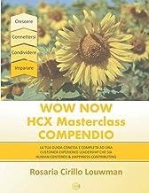 Wow Now HCX Masterclass Compendio: La tua guida concisa alla Human-Centered e Happiness-Contributing Experience Leadership...