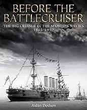 Before the Battlecruiser: The Big Cruiser in the World's Navies, 1865-1910