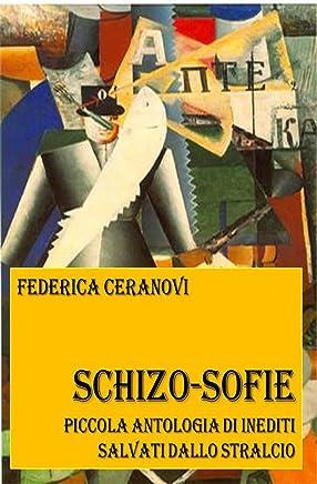 Schizo-sofie. Piccola antologia di inediti salvati dallo stralcio. Di Federica Ceranovi.