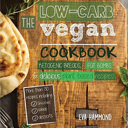The Low Carb Vegan Cookbook: Ketogenic Breads, Fat Bombs & Delicious Plant Based Recipes (1) (Ketogenic Vegan Book)