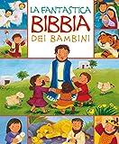 La fantastica Bibbia dei bambini. Ediz. illustrata