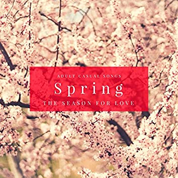Spring: The Season For Love (Adult Casual Songs)