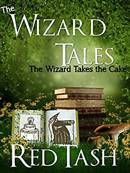 The Wizard Takes the Cake (The Wizard Tales Book 3) by [Red Tash, Nicolas Caesar, Ryan Bray]