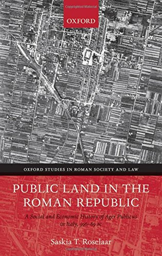 Download Public Land in the Roman Republic: A Social and Economic History of Ager Publicus in Italy, 396-89 BC (Oxford Studies in Roman Society and Law) 0199577234