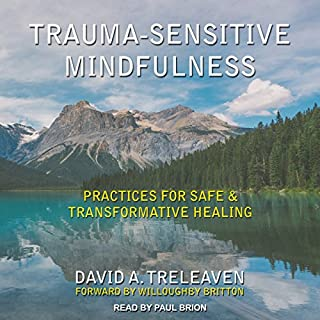 Trauma-Sensitive Mindfulness     Practices for Safe and Transformative Healing              By:                                                                                                                                 David A. Treleaven,                                                                                        Willoughby Britton                               Narrated by:                                                                                                                                 Paul Brion                      Length: 8 hrs and 30 mins     4 ratings     Overall 4.5