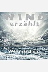 Wind erzählt - Magische Weltmärchen vom Wind (Weltmärchen / Märchen für Weltkinder) Audio CD