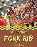 50 Pork Rib Recipes: More Than a Pork Rib Cookbook
