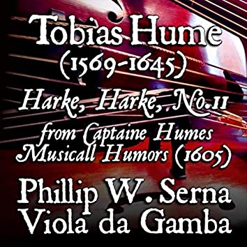 Hume: Captaine Humes Musicall Humors, First Part of Ayres: Harke, Harke, No. 11
