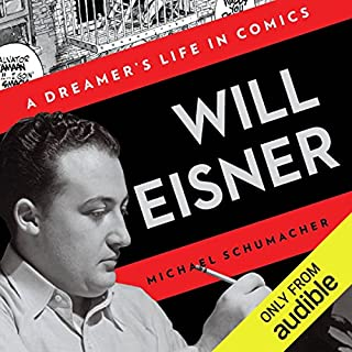 Will Eisner     A Dreamer's Life in Comics              By:                                                                                                                                 Michael Schumacher                               Narrated by:                                                                                                                                 Arthur Morey                      Length: 12 hrs and 45 mins     31 ratings     Overall 4.7