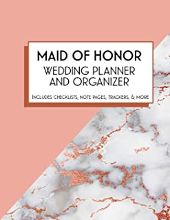 Maid of Honor Wedding Planner and Organizer: Bridal Party Tasks and Party Planner for Things to do, Important Dates, Trackers & More: Maid of Honor Gift