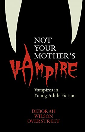 Not Your Mother's Vampire: Vampires in Young Adult Fiction