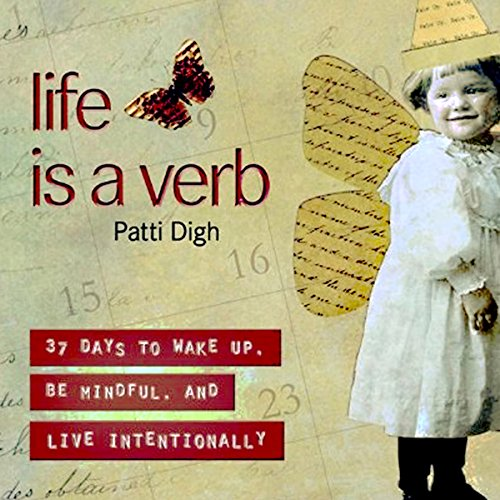 Life Is a Verb: 37 Days to Wake Up, Be Mindful, and Live Intentionally cover art