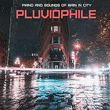 Pluviophile: Piano and Sounds of Rain in City, Relax, Sadness