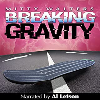 Breaking Gravity                   By:                                                                                                                                 Mitty Walters                               Narrated by:                                                                                                                                 Al Letson                      Length: 5 hrs and 2 mins     24 ratings     Overall 4.3
