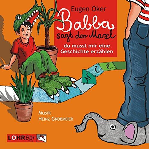 Babba, sagt der Maxl, du musst mir eine Geschichte erzählen                   Autor:                                                                                                                                 Eugen Oker                               Sprecher:                                                                                                                                 Gerd Burger                      Spieldauer: 1 Std. und 14 Min.     Noch nicht bewertet     Gesamt 0,0