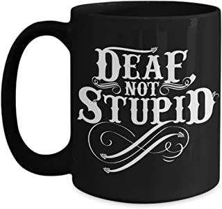 Funny Deaf Coffee Mug Gift for Deaf Advocates, Hearing Impairment and Loss and ASL Sign Language Interpreters