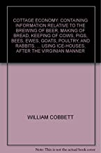 'COTTAGE ECONOMY: CONTAINING INFORMATION RELATIVE TO THE BREWING OF BEER, MAKING OF BREAD, KEEPING OF COWS, PIGS, BEES, EWES, GOATS, POULTRY, AND RABB