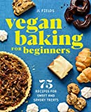 Vegan Baking for Beginners: 75 Recipes for Sweet and Savory Treats