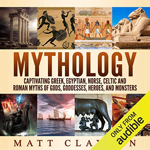 Mythology: Captivating Greek, Egyptian, Norse, Celtic and Roman Myths of Gods, Goddesses, Heroes, and Monsters audiobook cover art