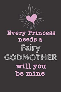 Every Princess Needs a Fairy Godmother Will you be mine: This is how to ask , Fabulous Cute Funny Love Notebook/Diary/ Journal to write in, Lovely ... 6 x 9 inches 80 Pages, Godmother Gift