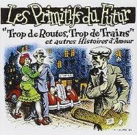 Trop De Routes Trop De Trains by Les Primitifs Du Futur (2003-04-04)