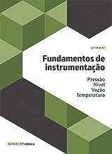 Fundamentos de instrumentação: Pressão; nível; vazão; temperatura