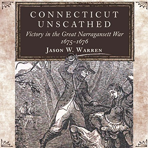 Connecticut Unscathed: Victory in the Great Narragansett War, 1675-1676 audiobook cover art
