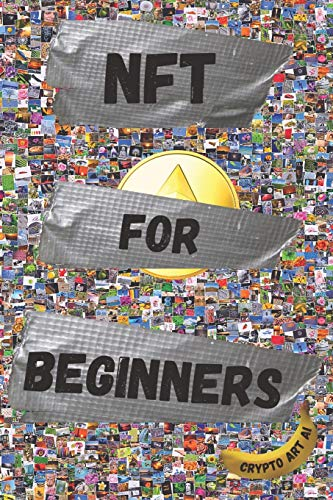 NFT For Beginners: Pratical Guide to Create and Sell Non-Fungible Tokens: 2 (NFT Collection guides)