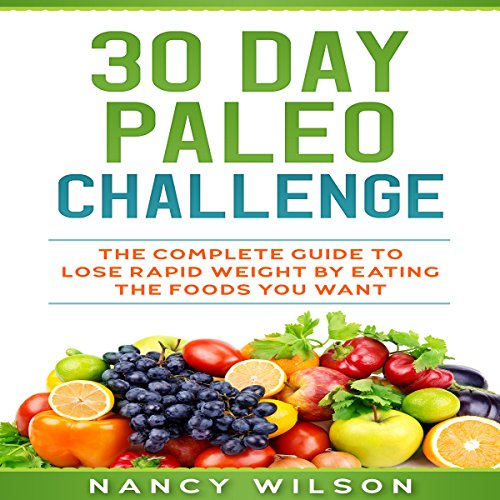 30 Day Paleo Challenge     The Complete Guide to Lose Rapid Weight by Eating the Foods You Want              By:                                                                                                                                 Nancy Wilson                               Narrated by:                                                                                                                                 Falon Echo                      Length: 2 hrs and 42 mins     16 ratings     Overall 5.0