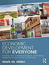 Economic Development for Everyone: Creating Jobs, Growing Businesses, and Building Resilience in Low-Income Communities